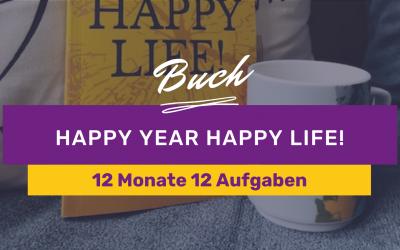 HAPPY YEAR HAPPY LIFE! Das ultimative Workbook, dass Dein Leben verändern wird!